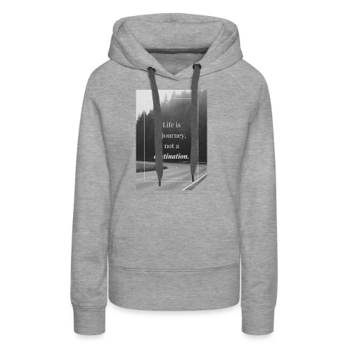 Life is a journey, not a destination - Women's Premium Hoodie