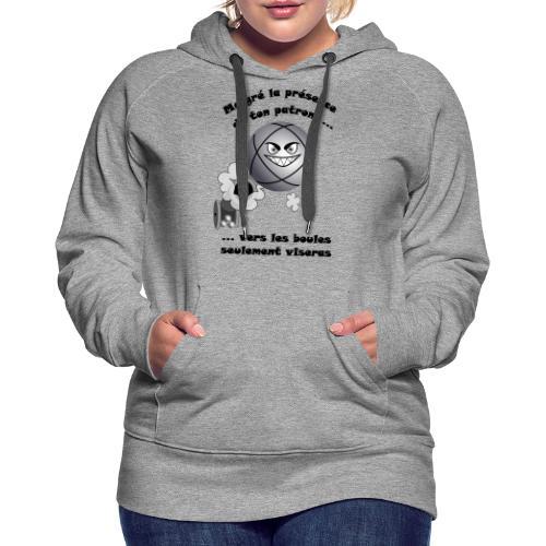 t shirt pétanque patron tireur boule humour FC - Sweat-shirt à capuche Premium pour femmes