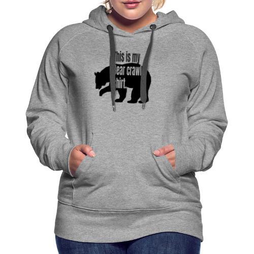 This is my bear crawl shirt - Premiumluvtröja dam