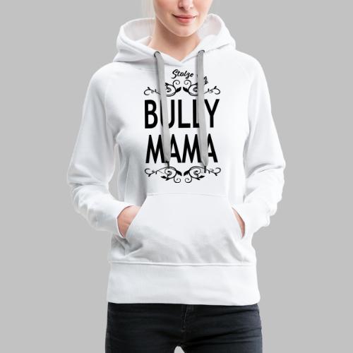 STOLZE BULLY MAMA - Black Edition - Frauen Premium Hoodie