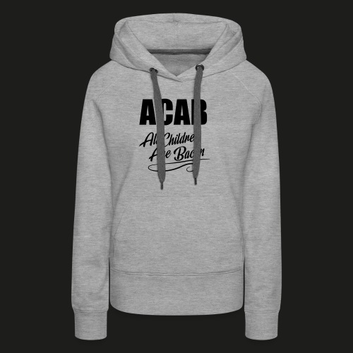 ACAB - All Children Are Bacon - Frauen Premium Hoodie
