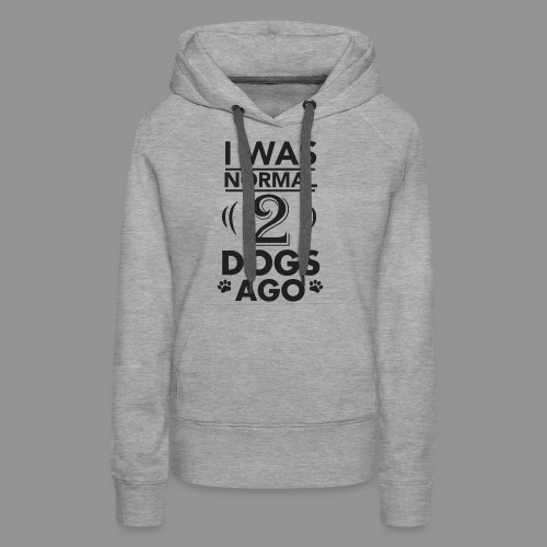 I was normal 2 dogs ago - Women's Premium Hoodie
