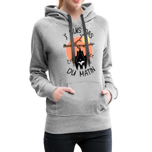 Chauve-souris, J' Suis pas du Matin - Sweat-shirt à capuche Premium pour femmes