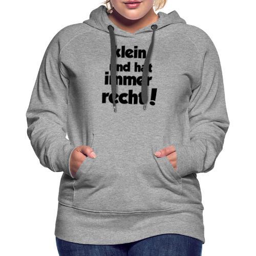 Klein und hat immer recht! - Frauen Premium Hoodie