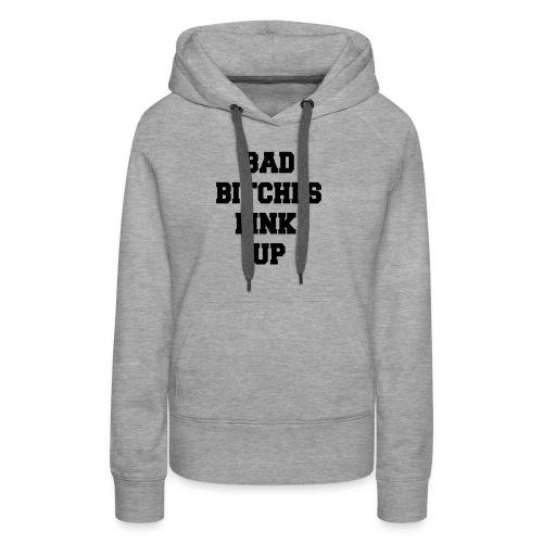 Bad Bitches Link Up - Women's Premium Hoodie
