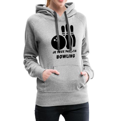 Je peux pas j'ai Bowling - Sweat-shirt à capuche Premium pour femmes