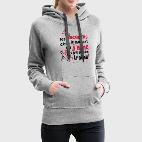 En vacances pas de travail - Sweat-shirt à capuche Premium pour femmes