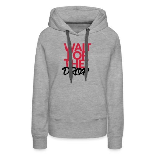 Wait for the Drop - Party - Frauen Premium Hoodie