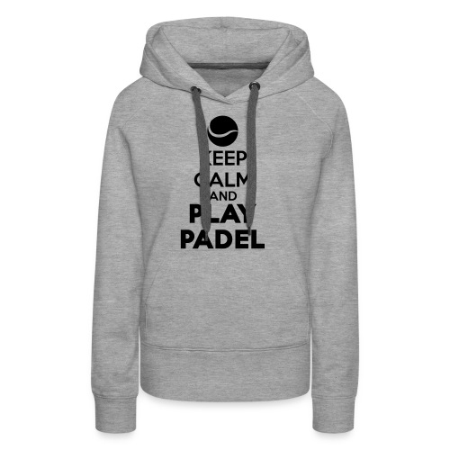 Keep Calm and Play Padel - Sudadera con capucha premium para mujer