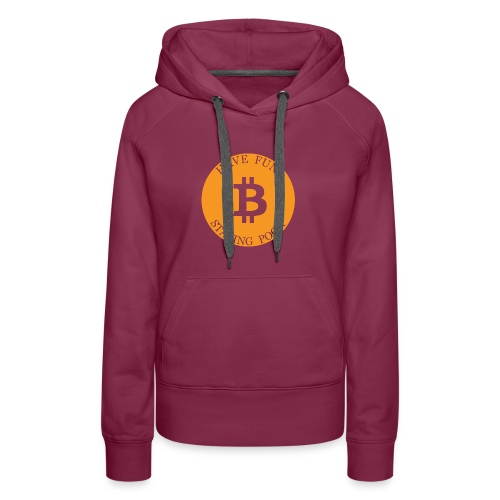 Bitcoin or Have Fun Staying Poor - Vrouwen Premium hoodie
