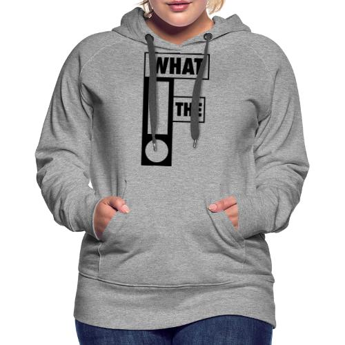 WHAT THE F - Vrouwen Premium hoodie