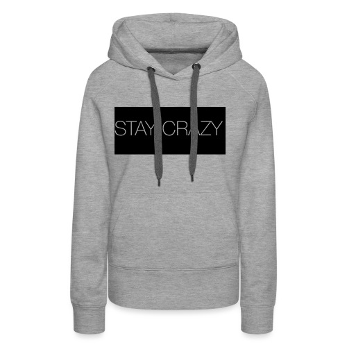 STAY CRAZY - Premiumluvtröja dam
