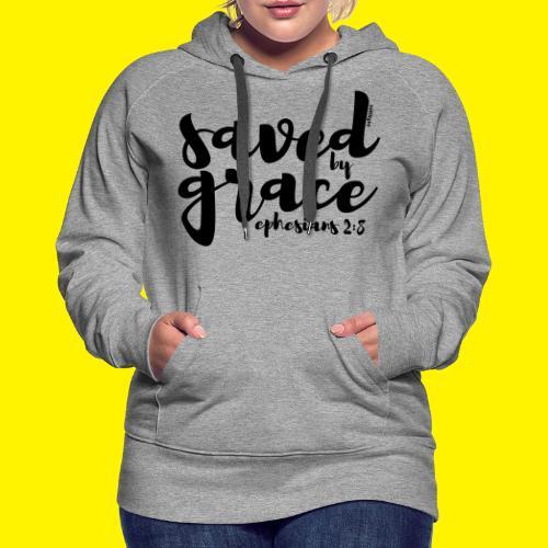 SAVED BY GRACE - Ephesians 2: 8 - Women's Premium Hoodie