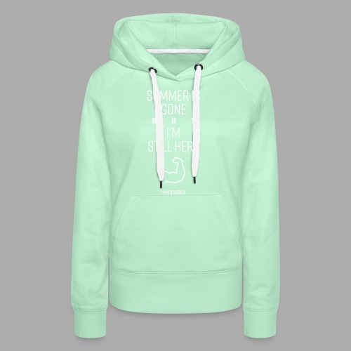SUMMER IS GONE but I'M STILL HERE - Women's Premium Hoodie