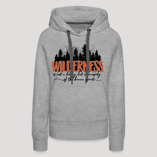 Wilderness is not a luxury but necessity of spirit - Frauen Premium Hoodie