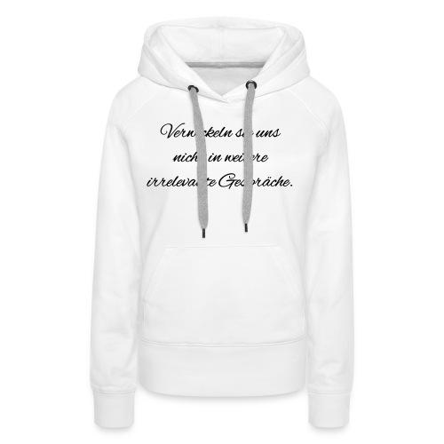 irrelevante Gespraeche - Frauen Premium Hoodie