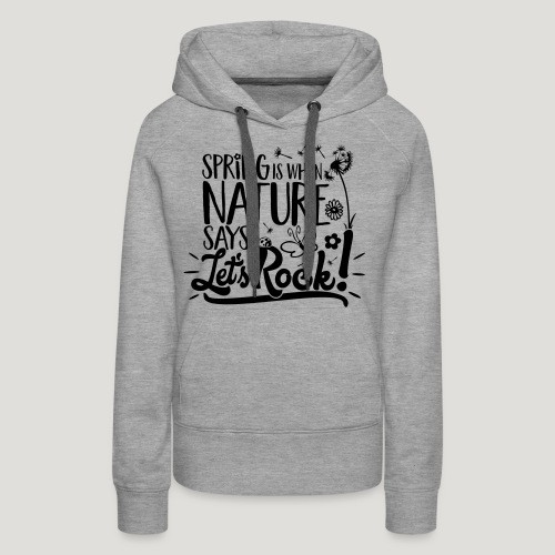 Spring is when Nature says ... für Naturliebhaber! - Frauen Premium Hoodie