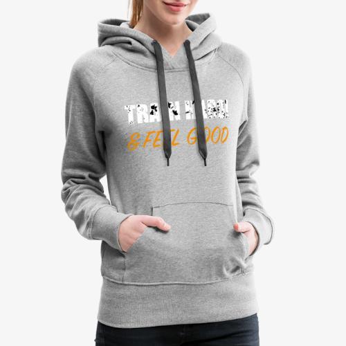 Train Hard and Feel Good - Frauen Premium Hoodie