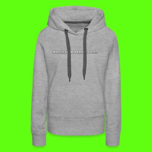 NIEUW! #IK GA VOOR JOU DE RIT AAN - Vrouwen Premium hoodie