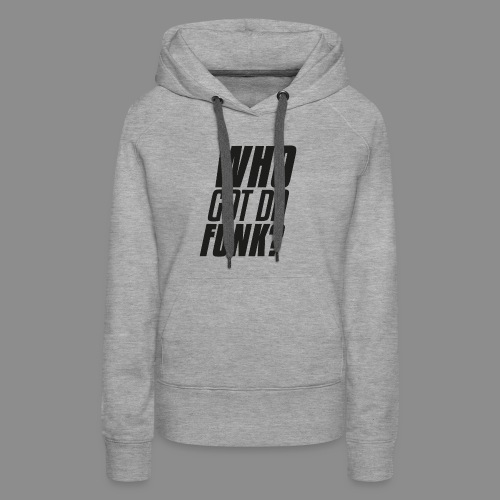 Who got da funk ?! - Women's Premium Hoodie