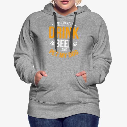 Drink Beer and Pet My Dog Beer Lover Gift Tshirt - Women's Premium Hoodie