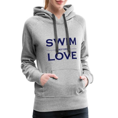 Swim before love - Felpa con cappuccio premium da donna
