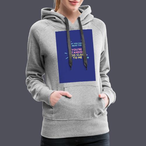 Standing too close T-shirt - Women's Premium Hoodie