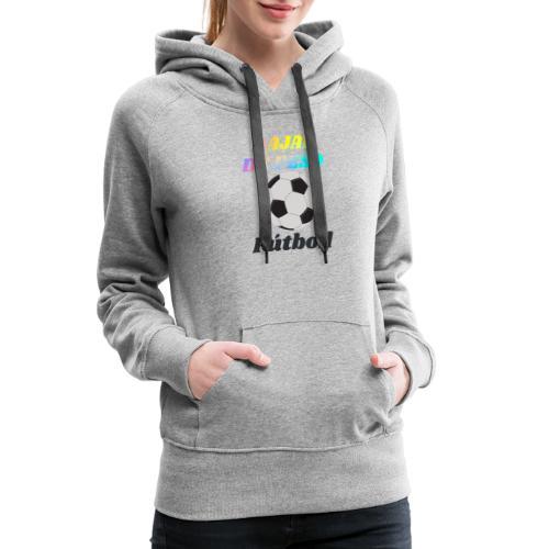 El fútbol para estar en forma - Sudadera con capucha premium para mujer