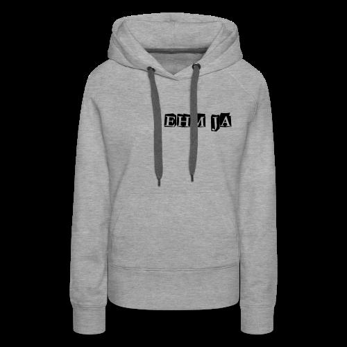 Ehm Ja Shirt - Frauen Premium Hoodie