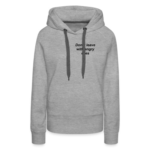 Don' t leave with angry eyes - Frauen Premium Hoodie