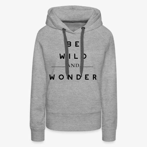 BE WILD AND WONDER - Frauen Premium Hoodie