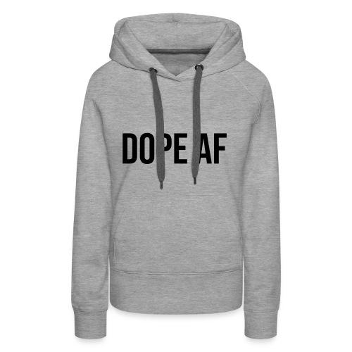 Dope AF - Frauen Premium Hoodie
