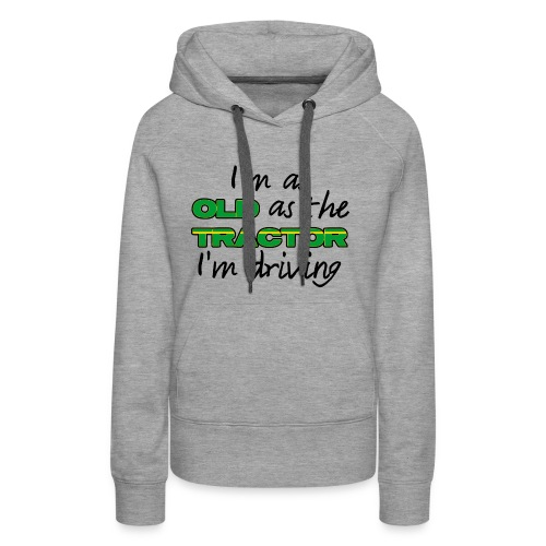 I am as old as the tractor i am driving GREEN - Vrouwen Premium hoodie