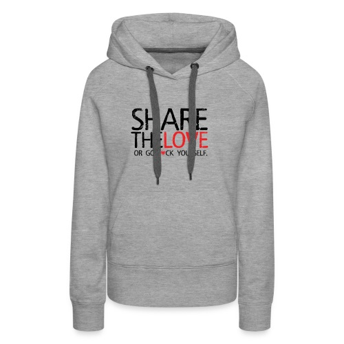 Share The Love (or go F*ck yourself) - Sweat-shirt à capuche Premium pour femmes