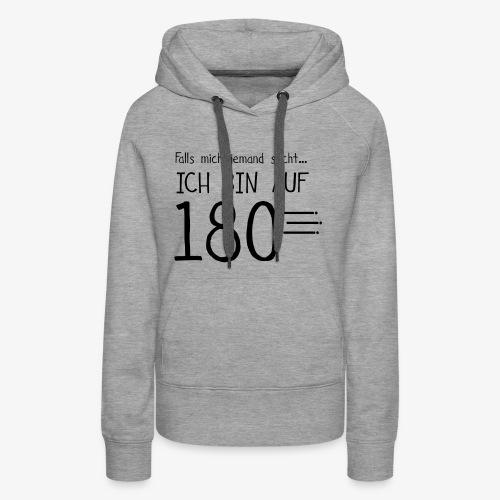 ich bin auf 180 - Frauen Premium Hoodie