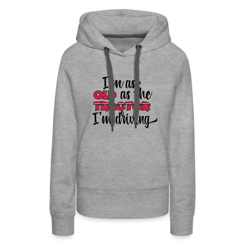 I am as old as the tractor i am driving RED - Vrouwen Premium hoodie