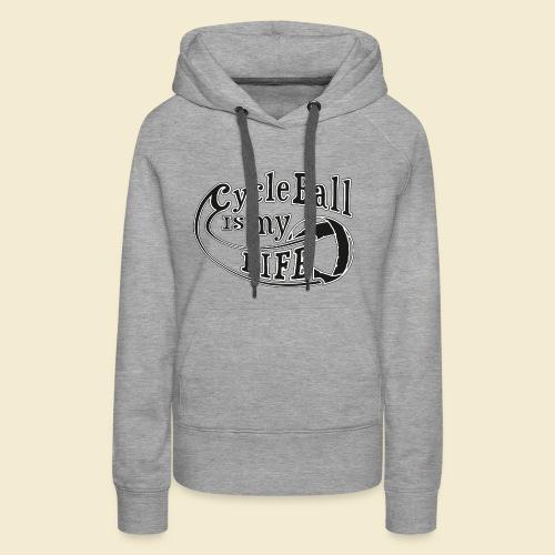 Radball | Cycle Ball is my Life - Frauen Premium Hoodie