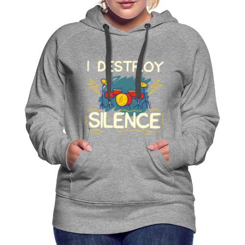 I destroy silence Rockmusik drum beats t-shirt - Frauen Premium Hoodie