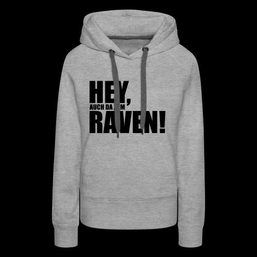 Sprüche T-Shirts – Hey, raven | Sprücheshirts - Frauen Premium Hoodie