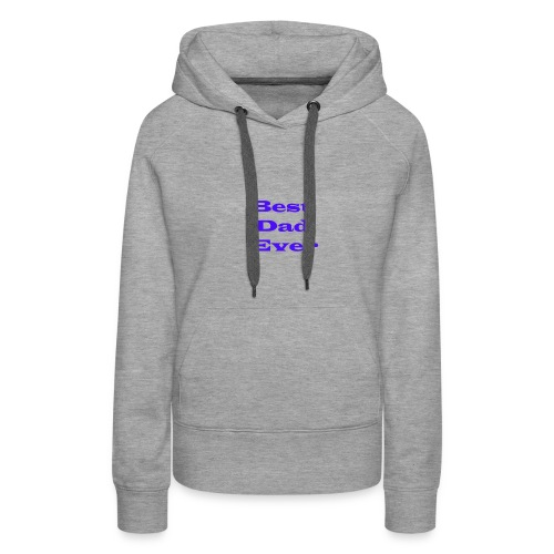 Best Dad Ever - Women's Premium Hoodie