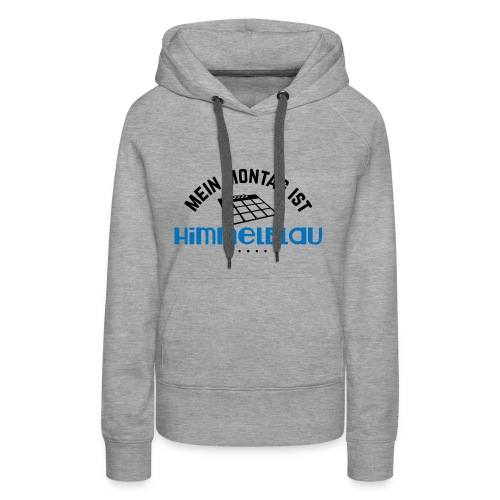 Mein Montag ist himmelblau - Frauen Premium Hoodie