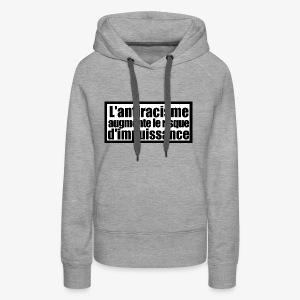 L'ANTIRACISME AUGMENT LE RISQUE D'IMPUISSANCE - Sweat-shirt à capuche Premium pour femmes