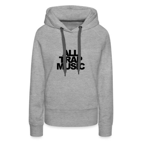 All Trap Music - Sweat-shirt à capuche Premium pour femmes