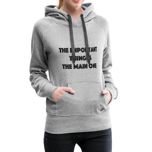the important thing is the main one - Sweat-shirt à capuche Premium pour femmes