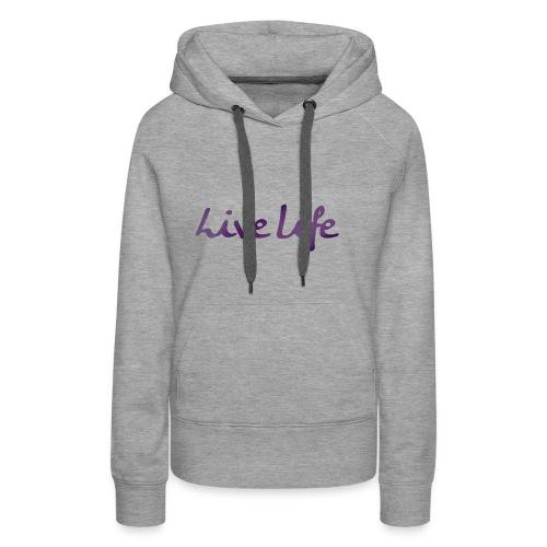 Live life - Sudadera con capucha premium para mujer