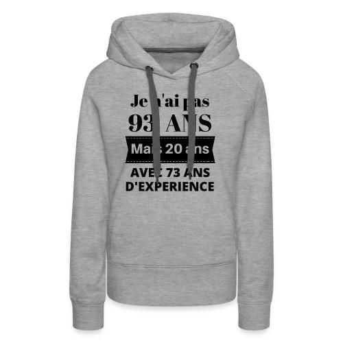 Je n'ai pas 93 ans mais 20 ans avec 73 ans d'exper - Sweat-shirt à capuche Premium pour femmes