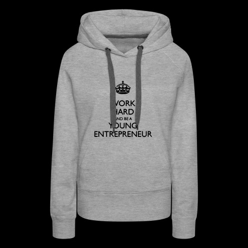 Work hard and be a young Entrepreneur - Frauen Premium Hoodie