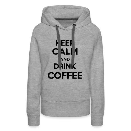 keep calm and drink coffee - Frauen Premium Hoodie
