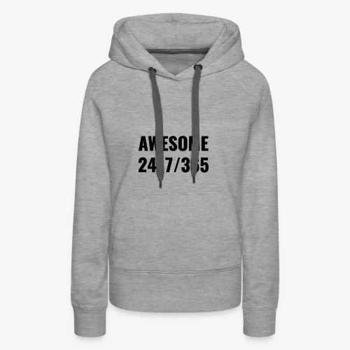 AWESOME 24/7/365 - Women's Premium Hoodie