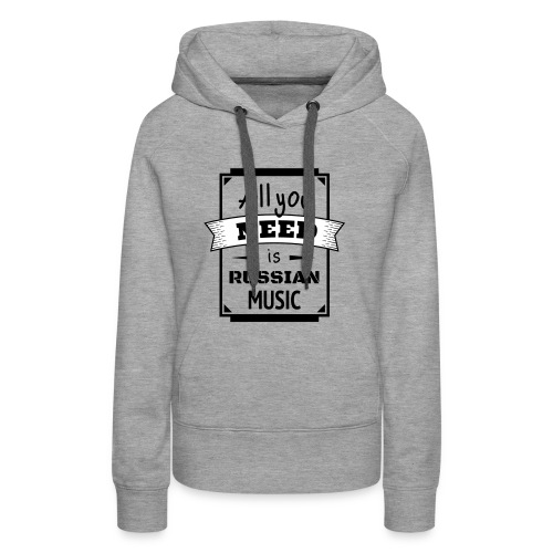 all you need is russian music - Frauen Premium Hoodie